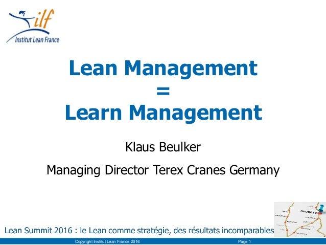 Lean Management = Learn Management Klaus Beulker Managing Director Terex Cranes Germany Copyright Institut Lean France 201...