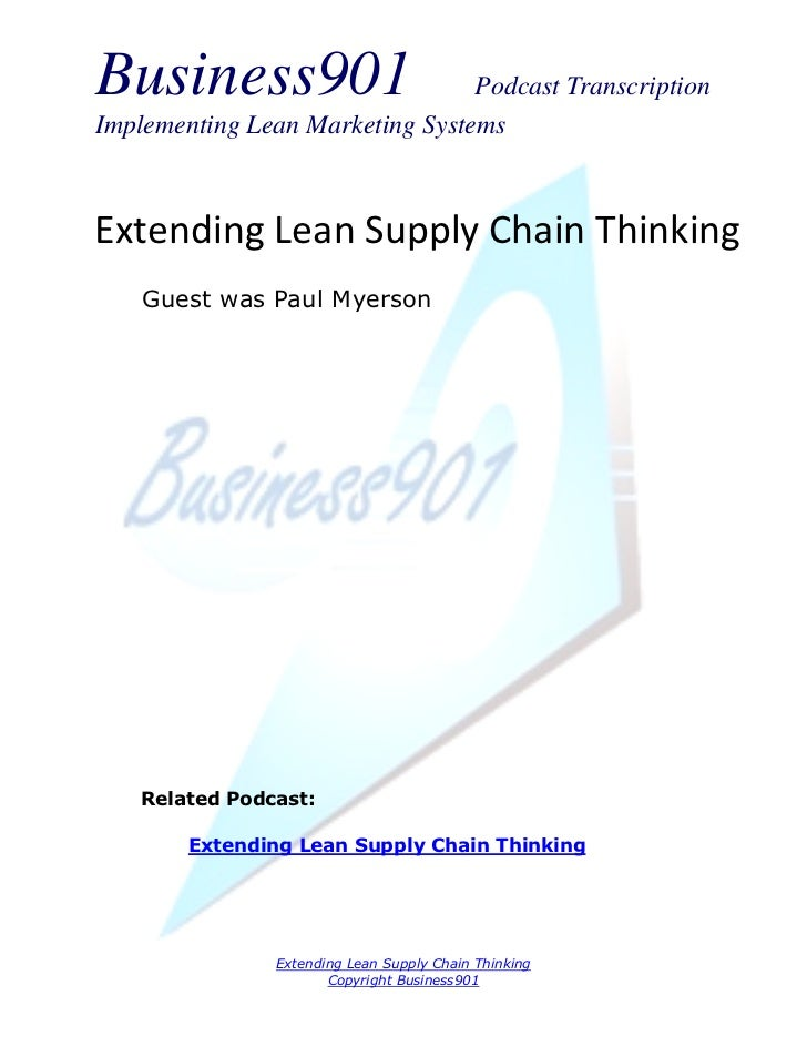 Business901                      Podcast TranscriptionImplementing Lean Marketing SystemsExtending Lean Supply Chain Think...