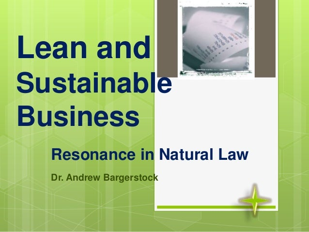 Lean and Sustainable Business Resonance in Natural Law Dr. Andrew Bargerstock