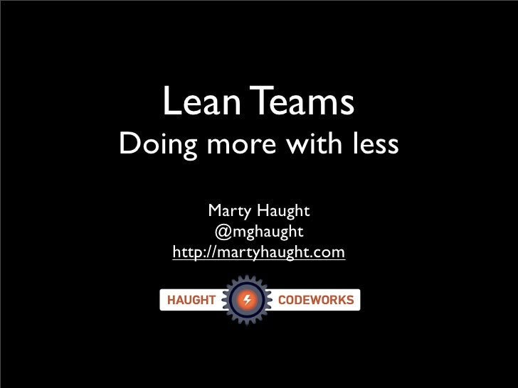 Lean Teams Doing more with less         Marty Haught          @mghaught    http://martyhaught.com