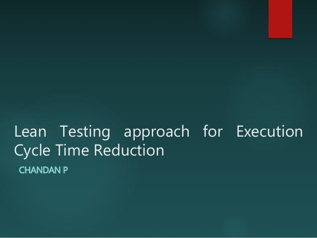 Lean Testing approach for Execution Cycle Time Reduction CHANDAN P