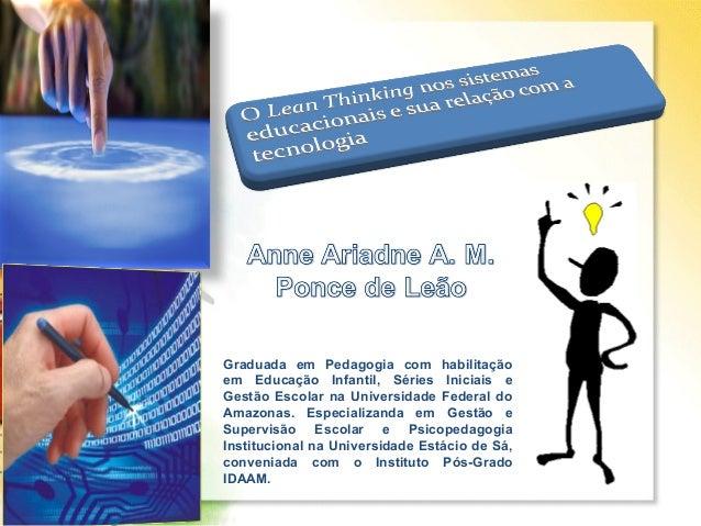 Graduada em Pedagogia com habilitaçãoem Educação Infantil, Séries Iniciais eGestão Escolar na Universidade Federal doAmazo...