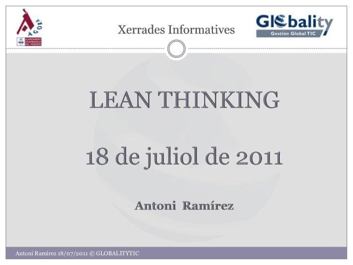 XerradesInformatives<br />LEAN THINKING<br />18 de juliol de 2011<br />Antoni  Ramírez<br />Antoni Ramírez 18/07/2011 © GL...
