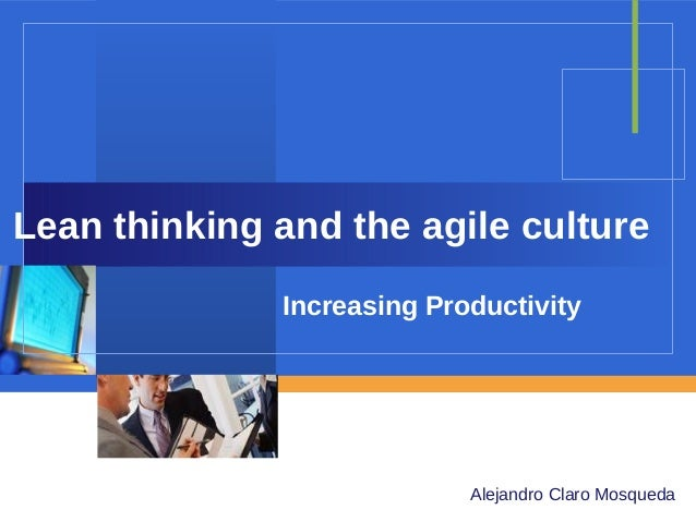 Lean thinking and the agile culture Increasing Productivity  Company  LOGO Alejandro Claro Mosqueda