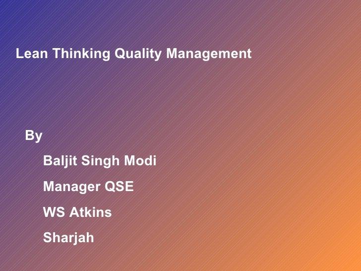 Lean Thinking Quality Management <ul><li>By  </li></ul><ul><ul><li>Baljit Singh Modi </li></ul></ul><ul><ul><li>Manager QS...