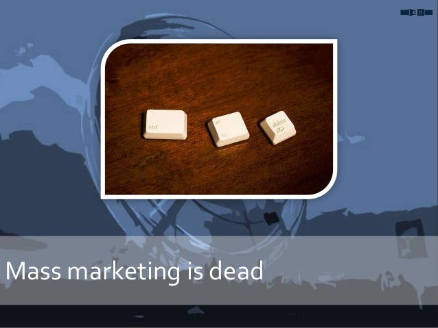Mass marketing is dead