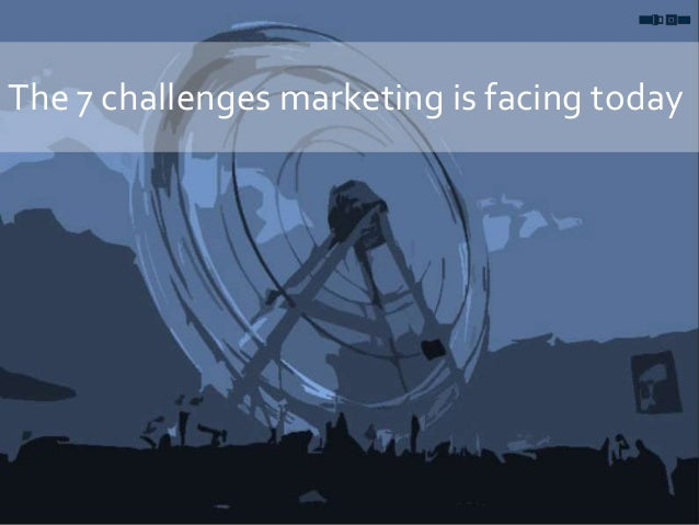 The 7 challenges marketing is facing today