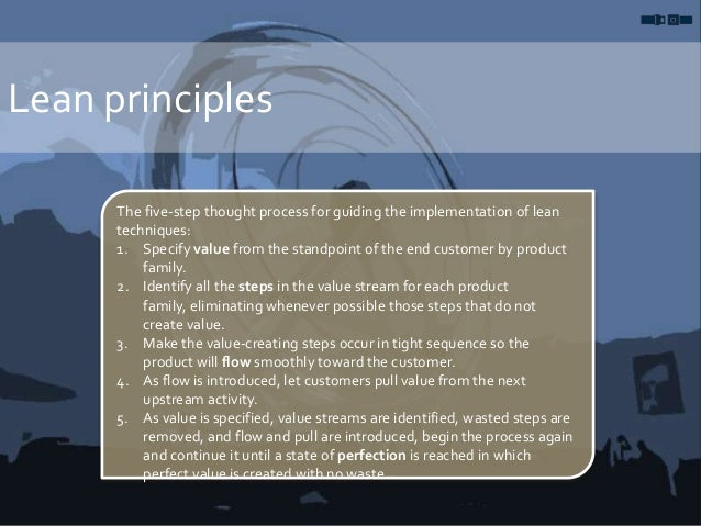 Lean principles The five-step thought process for guiding the implementation of lean techniques: 1. Specify value from the...