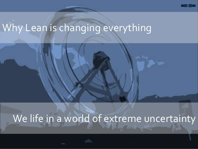 Why Lean is changing everything We life in a world of extreme uncertainty