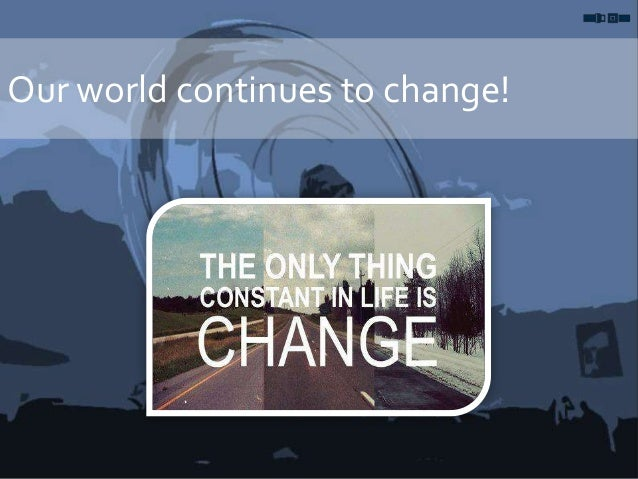 Our world continues to change!