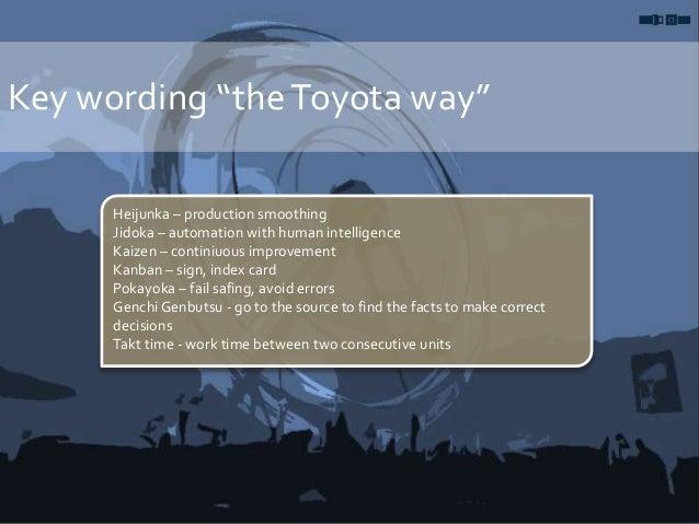 "Key wording ""theToyota way"" Heijunka – production smoothing Jidoka – automation with human intelligence Kaizen – continiuo..."