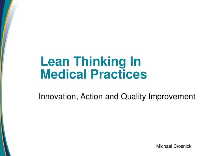 Lean Thinking InMedical PracticesInnovation, Action and Quality Improvement                               Michael Crosnick