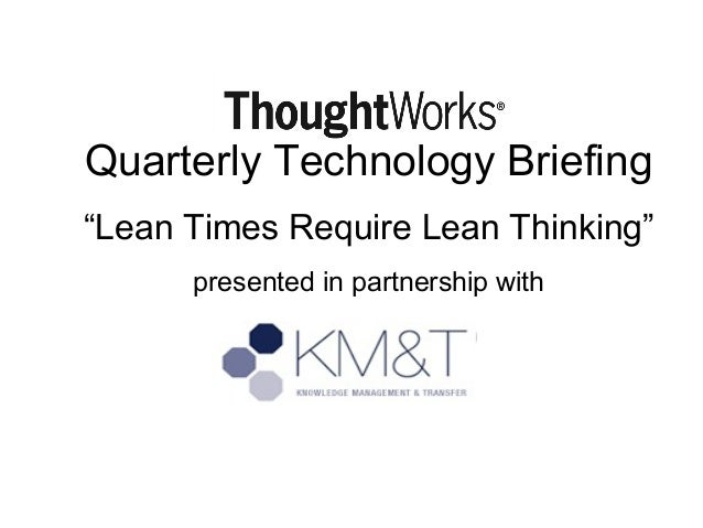 """Quarterly Technology Briefing """"Lean Times Require Lean Thinking"""" presented in partnership with"""