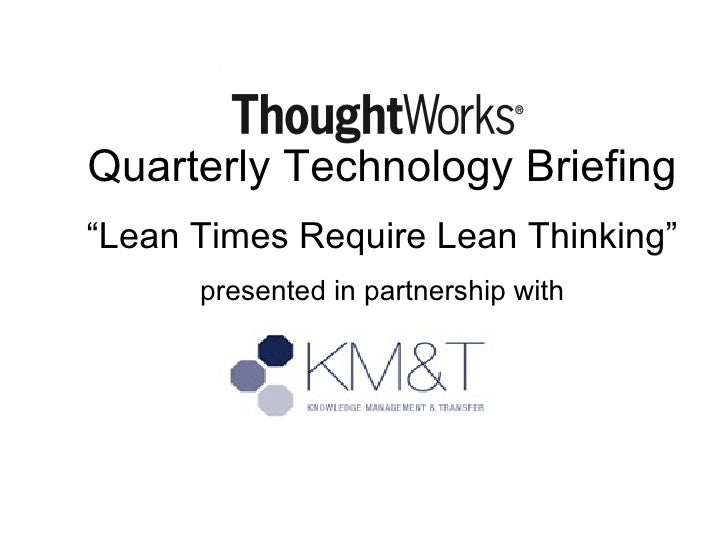 "Quarterly Technology Briefing ""Lean Times Require Lean Thinking"" presented in partnership with"
