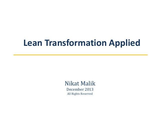 Lean Transformation Applied  Nikat Malik December 2013 All Rights Reserved