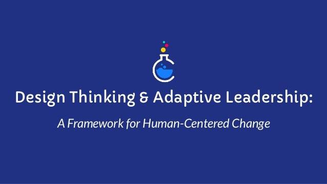 Design Thinking & Adaptive Leadership: A Framework for Human-Centered Change
