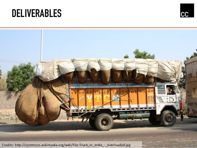 DELIVERABLES Credits:  h+p://commons.wikimedia.org/wiki/File:Truck_in_India_-‐_overloaded.jpg