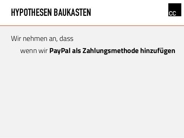 HYPOTHESEN BAUKASTEN Wir nehmen an, dass wenn wir PayPal als Zahlungsmethode hinzufügen wir das Bedürfnis von Daniel