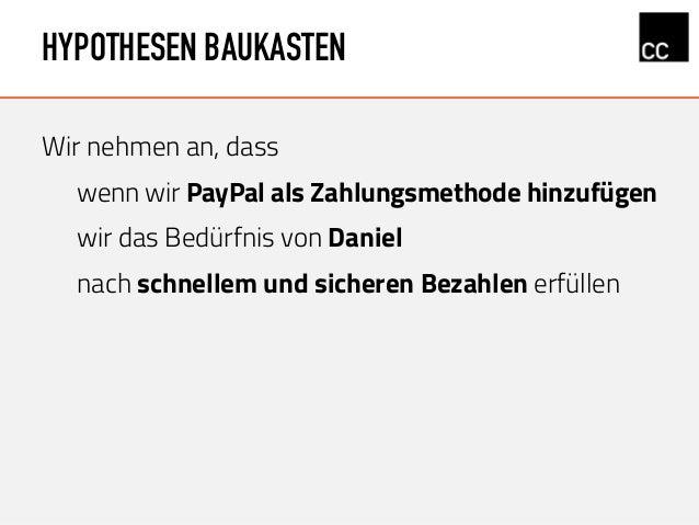 HYPOTHESEN BAUKASTEN Wir nehmen an, dass wenn wir PayPal als Zahlungsmethode hinzufügen wir das Bedürfnis von Daniel nach ...