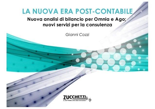 LA NUOVA ERA POST-CONTABILE Nuova analisi di bilancio per Omnia e Ago; nuovi servizi per la consulenza Gianni Cozzi