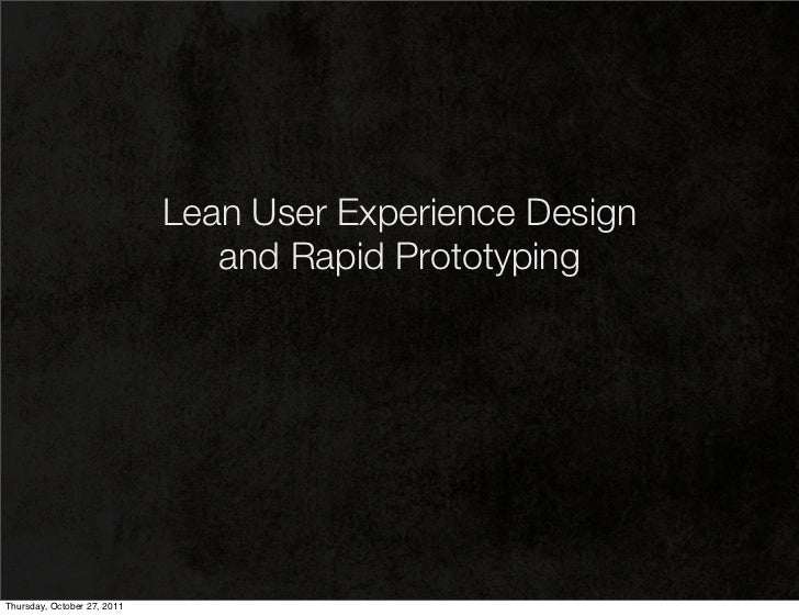 Lean User Experience Design                                and Rapid PrototypingThursday, October 27, 2011