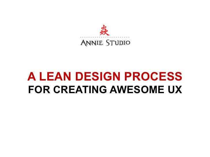 A LEAN DESIGN PROCESSFOR CREATING AWESOME UX