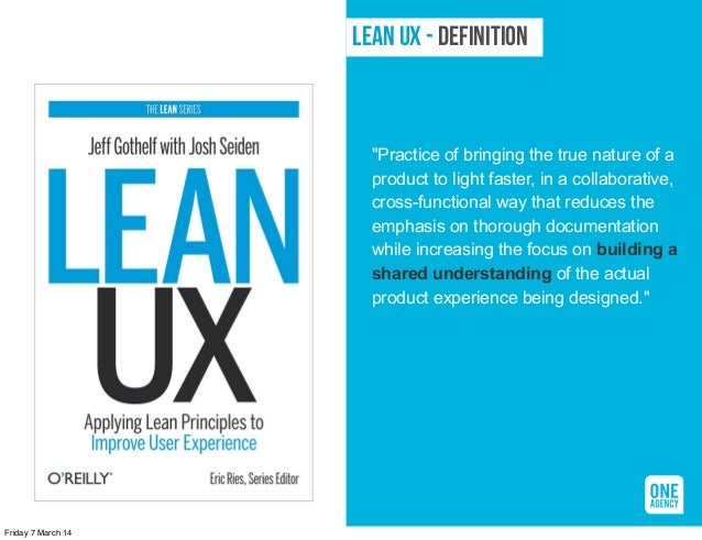 "LEAN UX - Definition  ""Practice of bringing the true nature of a product to light faster, in a collaborative, cross-functi..."