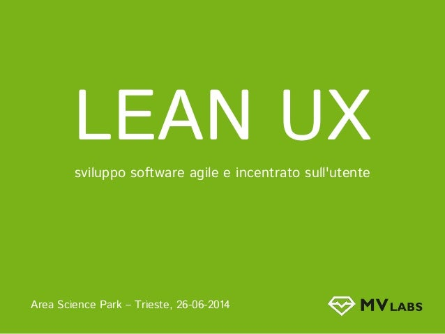 LEAN UX sviluppo software agile e incentrato sull'utente Area Science Park – Trieste, 26-06-2014