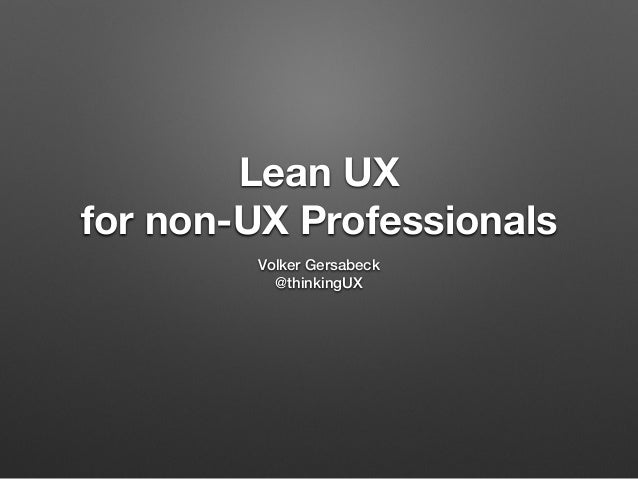 Lean UX for non-UX Professionals Volker Gersabeck @thinkingUX