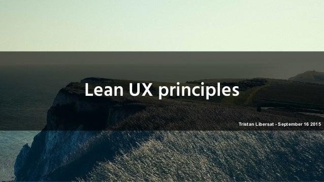 Lean UX principles 1 Tristan Libersat - September 16 2015