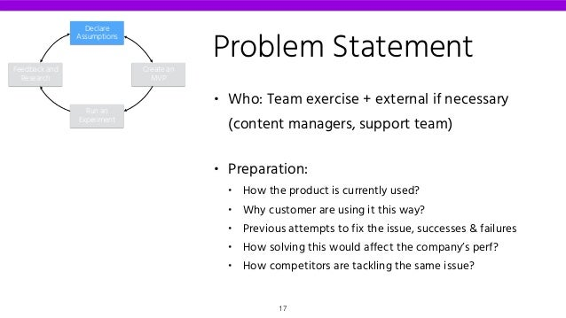 Problem Statement • Who: Team exercise + external if necessary (content managers, support team) • Preparation: • How the p...