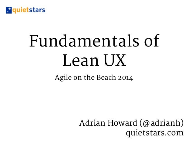 Fundamentals of  Lean UX  Agile on the Beach 2014  Adrian Howard (@adrianh)  quietstars.com