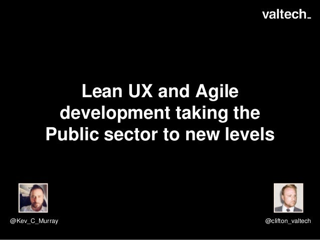 Lean UX and Agile development taking the Public sector to new levels @Kev_C_Murray @clifton_valtech