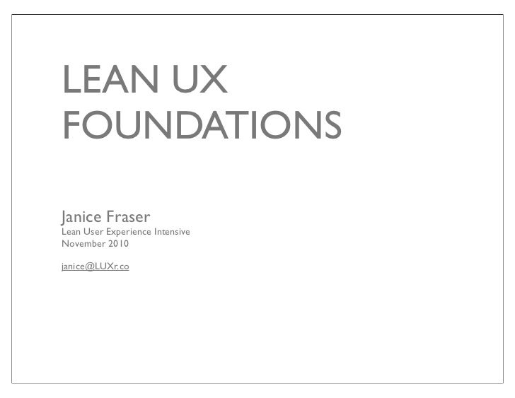 LEAN UXFOUNDATIONSJanice FraserLean User Experience IntensiveNovember 2010janice@LUXr.co