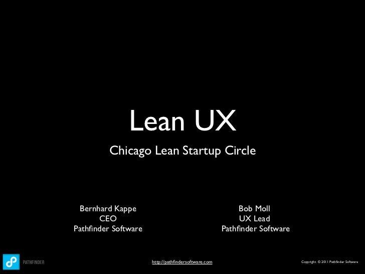 Lean UX         Chicago Lean Startup Circle Bernhard Kappe                                          Bob Moll      CEO     ...
