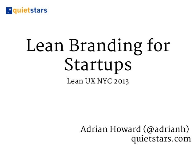 Lean Branding for    Startups    Lean UX NYC 2013       Adrian Howard (@adrianh)                  quietstars.com