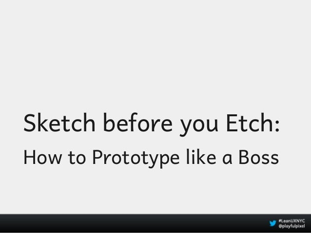 Sketch before you Etch:How to Prototype like a Boss