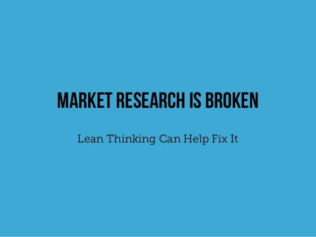Market Research is Broken  Lean Thinking Can Help Fix It