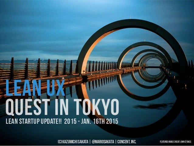 (C)KAZUMICHISAKATA|@MARIOSAKATA|CONCENT,INC, LEAN UX QUEST IN TOKYOLEAN STARTUP UPDATE!! 2015 - JAN. 16TH 2015 Featuredim...