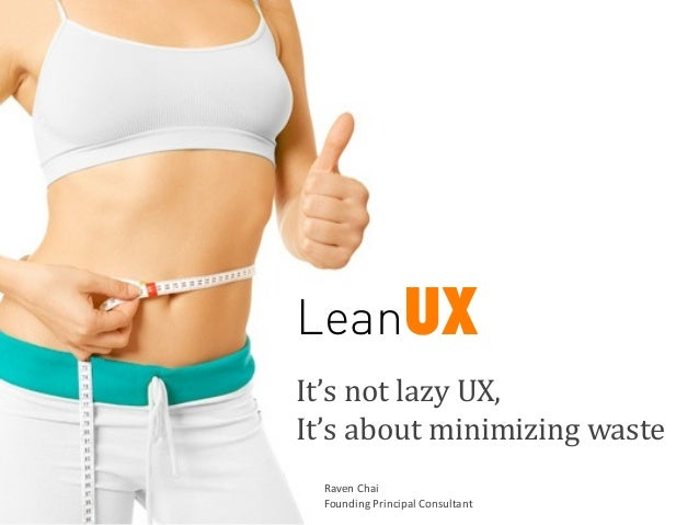 LeanUX It's	   not	   lazy	   UX,	    It's	   about	   minimizing	   waste	    Raven	   Chai	    Founding	   Principal	   ...