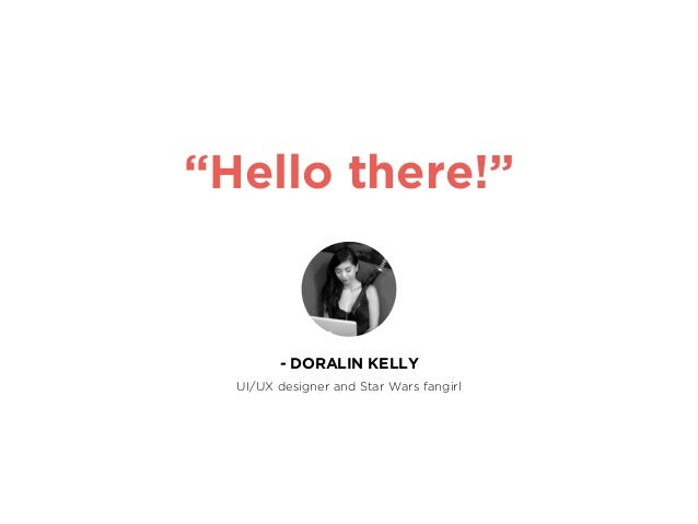 """""""Hello there!"""" - DORALIN KELLY UI/UX designer and Star Wars fangirl"""