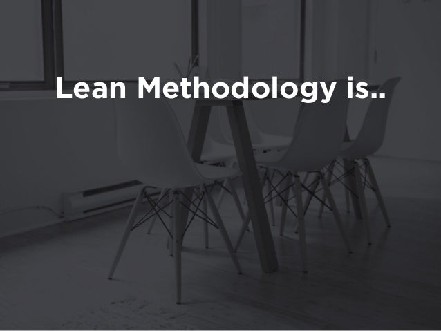 Lean Methodology is.. validated learning. fat-free.