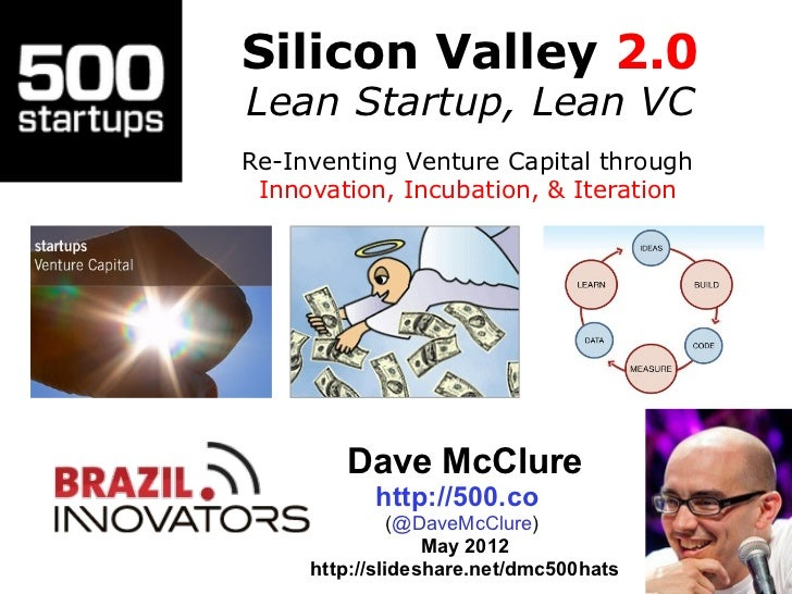 Silicon Valley 2.0Lean Startup, Lean VCRe-Inventing Venture Capital through Innovation, Incubation, & Iteration        Dav...