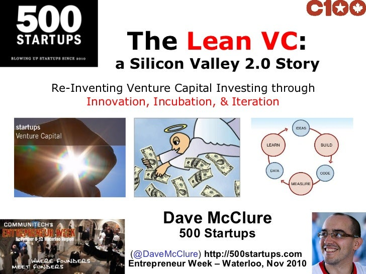The  Lean VC : a Silicon Valley 2.0 Story Dave McClure 500 Startups ( @DaveMcClure )  http://500startups.com  Entrepreneur...