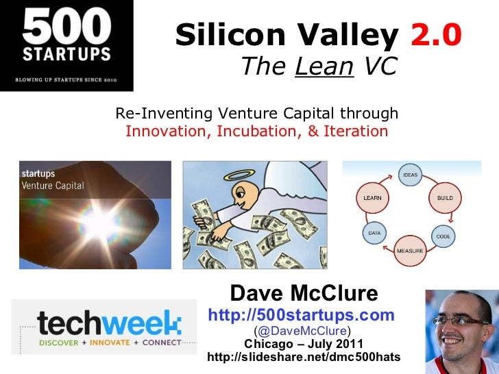 Silicon Valley  2.0 The  Lean  VC Dave McClure http://500startups.com   ( @DaveMcClure )  Chicago – July 2011 http://slide...