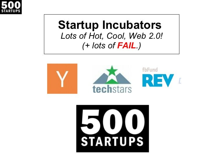 Startup Incubators  Lots of Hot, Cool, Web 2.0! (+ lots of  FAIL .)
