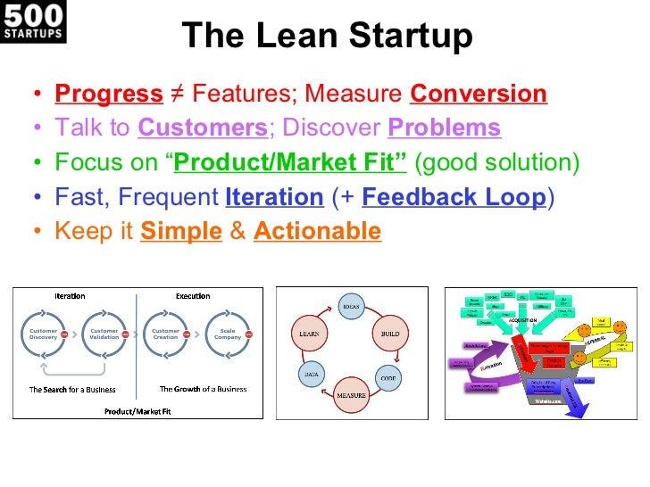 The Lean Startup <ul><li>Progress  ≠ Features; Measure  Conversion </li></ul><ul><li>Talk to  Customers ; Discover  Proble...