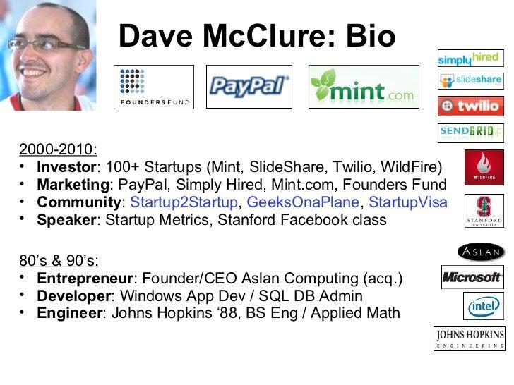 Dave McClure: Bio <ul><ul><li>2000-2010: </li></ul></ul><ul><ul><li>Investor : 100+ Startups (Mint, SlideShare, Twilio, Wi...