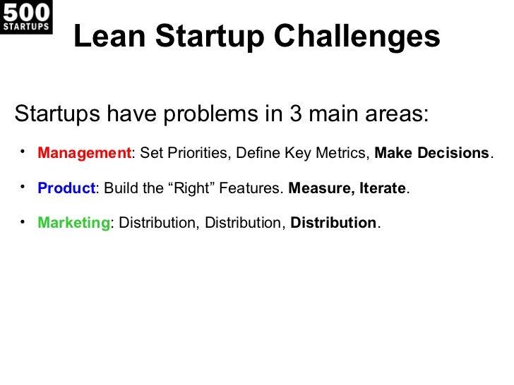 Lean Startup Challenges <ul><li>Startups have problems in 3 main areas: </li></ul><ul><ul><li>Management : Set Priorities,...