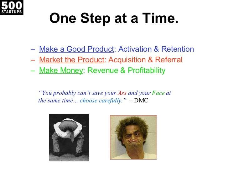 One Step at a Time. <ul><ul><li>Make a Good Product : Activation & Retention </li></ul></ul><ul><ul><li>Market the Product...